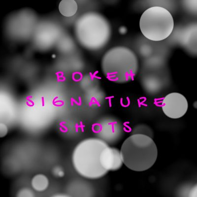 Bokeh Signature Shots